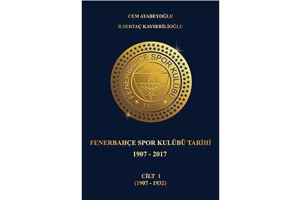 """""""Fenerbahçe Spor Kulübü tarihi, 1907 – 2017"""""""