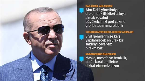 Cumhurbaşkanı Erdoğan: (BAE-İsrail anlaşması) Abu Dabi ile diplomatik ilişkileri askıya alabiliriz