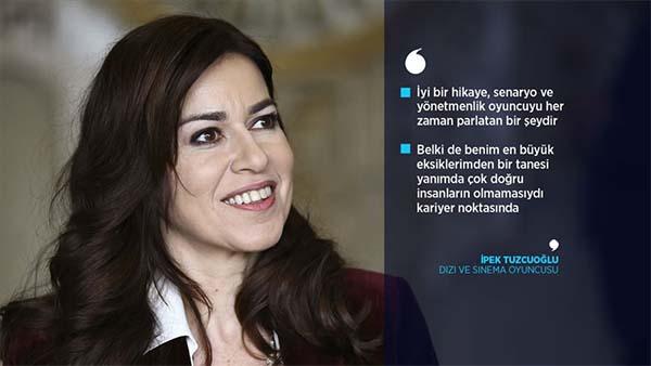 Oyuncu İpek Tuzcuoğlu: Bir Zümrüdüanka gibi yenilenme yaşadım
