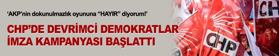 CHP'li Devrimci Demokratlar'dan dokunulmazlıklar için imza kampanyası