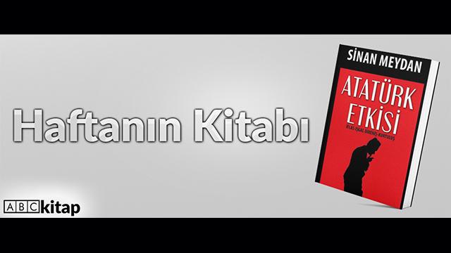 Haftanın Kitabı | Sinan Meydan - Atatürk Etkisi