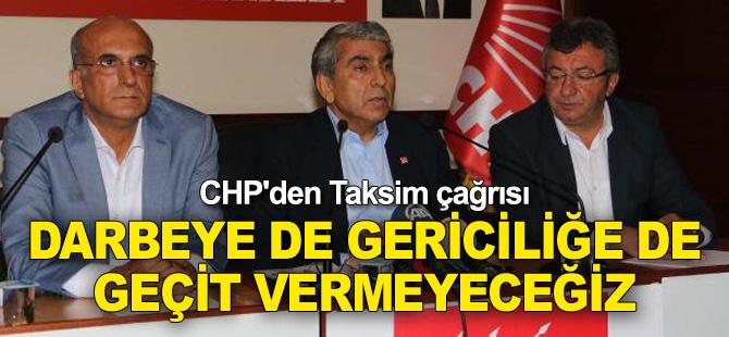 CHP'den Taksim çağrısı: Darbeye de gericiliğe de geçit vermeyeceğiz
