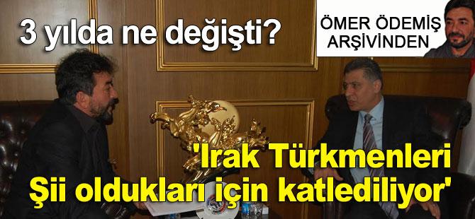'Irak Türkmenleri Şii oldukları için katlediliyorlar'