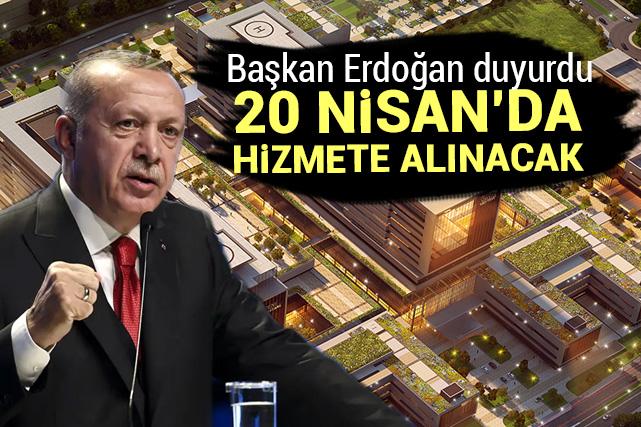 Başkan Erdoğan duyurdu: 20 Nisan'da hizmete alınıyor
