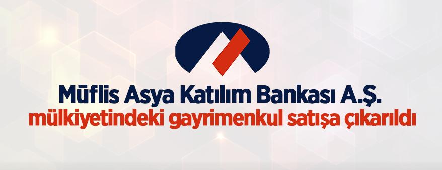 Müflis Asya Katılım Bankası A.Ş. gayrimenkul satışa çıkardı