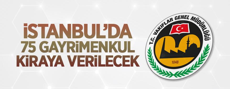 İstanbul'da 75 gayrimenkul kiraya veriliyor