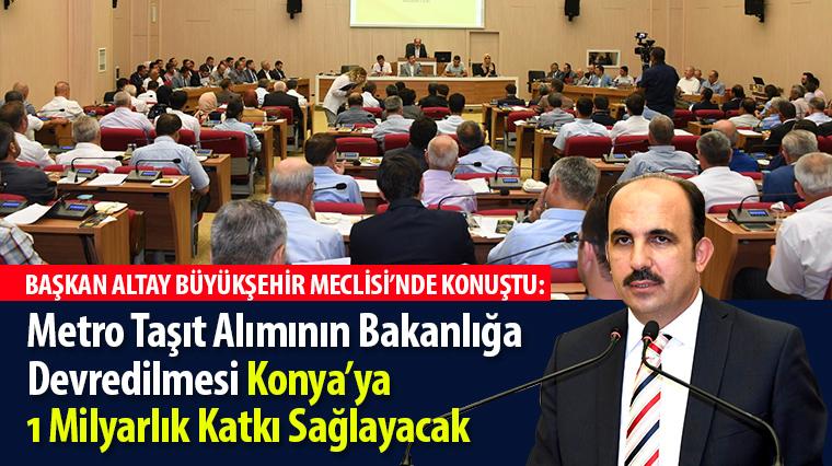 Metro Taşıt Alımının Bakanlığa Devredilmesi Konya'ya 1 Milyarlık Katkı Sağlayacak