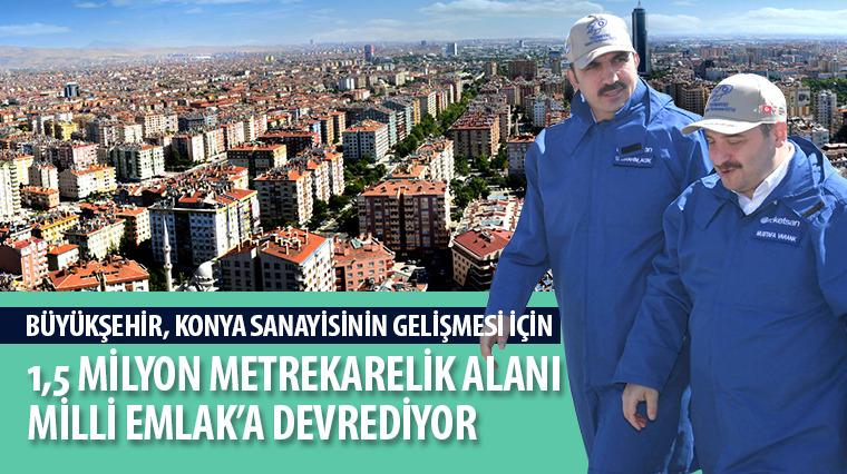 Büyükşehir, Konya Sanayisinin Gelişmesi İçin 1,5 Milyon Metrekarelik Alanı Milli Emlak'a Devrediyor