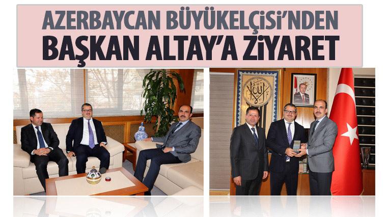 Azerbaycan Büyükelçisi'nden Başkan Altay'a Ziyaret