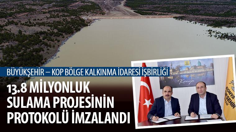 13.8 Milyonluk Sulama Projesinin Protokolü İmzalandı